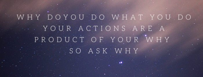 The WHY of our Actions