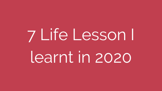 7 Lessons I learnt in 2020